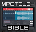 The MPC Touch Bible