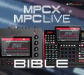 The MPC X and MPC Live Bible